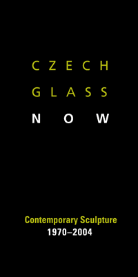 Czech Glass Now: Contemporary Glass Sculpture, 1970-2004