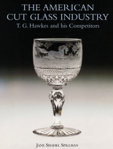 The American Cut Glass Industry: T. G. Hawkes and His Competitors