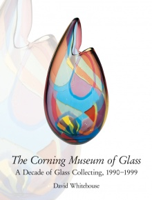 The Corning Museum of Glass: A Decade of Glass Collecting, 1990–1999