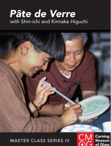 Master Class Series, Volume 4: Pâte de Verre with Shin-ichi and Kimiake Higuchi