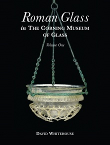 Roman Glass in The Corning Museum of Glass, Volume One