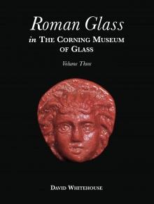 Roman Glass in The Corning Museum of Glass, Volume Three