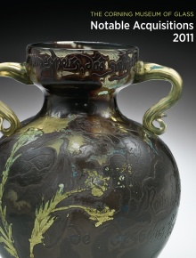 The Corning Museum of Glass: Notable Acquisitions 2011