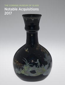 The Corning Museum of Glass: Notable Acquisitions 2017