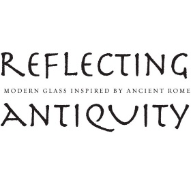 Reflecting Antiquity: Modern Glass Inspired by Ancient Rome
