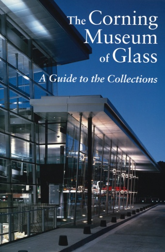 The Corning Museum of Glass: A Guide to the Collections