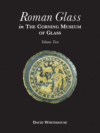 Roman Glass in The Corning Museum of Glass, Volume Two