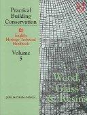 Practical Building Conservation, vol. 5: Wood, Glass & Resins