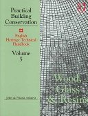 Practical Building Conservation, vol. 5: Wood, Glass & Resins