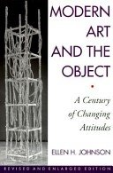 Modern art and the object: a century of changing attitudes / Ellen H. Johnson.