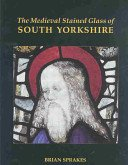 The medieval stained glass of South Yorkshire / by Brian Sprakes.
