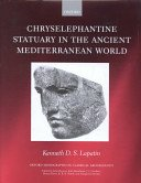 Chryselephantine statuary in the ancient Mediterranean world / Kenneth D.S. Lapatin.