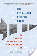The $12 million stuffed shark: the curious economics of contemporary art / Don Thompson.