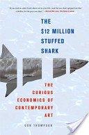 The $12 million stuffed shark: the curious economics of contemporary art / Don Thompson.