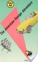 The American design adventure, 1940-1975 / Arthur J. Pulos.