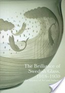 The brilliance of Swedish glass, 1918-1939: an alliance of art and industry / Anne-Marie Ericsson... [et al.]; Derek E. Ostergard and Nina Stritzler-Levine, editors.