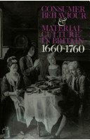 Consumer behaviour and material culture in Britain, 1660-1760 / Lorna Weatherill.