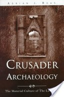 Crusader archaeology: the material culture of the Latin East / Adrian J. Boas.