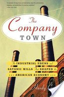 The company town: the industrial Edens and satanic mills that shaped the American economy / Hardy Green.