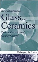 Raw materials for glass and ceramics: sources, processes, and quality control / Christopher W. Sinton.