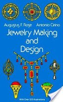 Jewelry making and design: an illustrated textbook for teachers, students of design, and craft workers / by Augustus F. Rose and Antonio Cirino.