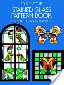 Stained glass pattern book: 88 designs for workable projects / Ed Sibbett, Jr.