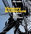 Visionary architecture: blueprints of the modern imagination / Neil Spiller.