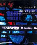 The history of stained glass: the art of light medieval to contemporary / Virginia Chieffo Raguin with a contribution from Mary Clerkin Higgins.
