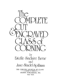 The complete cut & engraved glass of Corning / by Estelle Sinclaire Farrar and Jane Shadel Spillman.