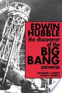 Edwin Hubble, the discoverer of the big bang universe / Alexander S. Sharov and Igor D. Novikov; translated by Vitaly Kisin.