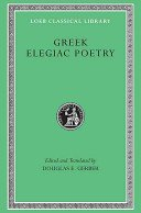 Greek elegiac poetry: from the seventh to the fifth centuries B.C. / edited and translated by Douglas E. Gerber.