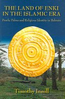 The land of Enki in the Islamic era: pearls, palms, and religious identity in Bahrain / Timothy Insoll.