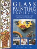 Glass painting projects: decorative glass for beautiful interiors / Jane & John Dunsterville.