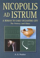 Nicopolis ad Istrum: a Roman to early Byzantine city: the pottery and glass / A.G. Poulter; with R.K. Falkner on the pottery and J.D. Shepherd on the glass.