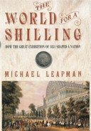 The world for a shilling: how the Great Exhibition of 1851 shaped a nation / Michael Leapman.