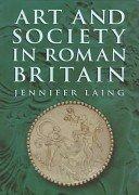 Art and society in Roman Britain / Jennifer Laing.