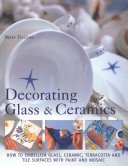 Decorating glass & ceramics: how to embellish glass, ceramic, terracotta and tile surfaces with paint and mosaic / Mary Fellows.