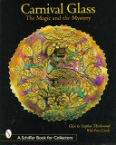 Carnival glass: the magic and the mystery / Glen and Stephen Thistlewood.