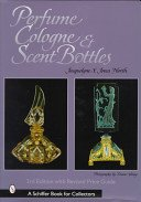 Perfume, cologne and scent bottles / Jacquelyne Y. Jones North; photography by Duane A. Young.