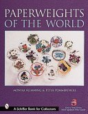 Paperweights of the world / by Monika Flemming and Peter Pommerencke.