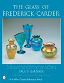 The glass of Frederick Carder / by Paul V. Gardner; introd. by Paul N. Perrot.