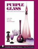 Purple glass: 20th century American & European / Leslie Piña, Ed Goshe, Ruth Hemminger.