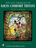 """The """"lost"""" treasures of Louis Comfort Tiffany / Hugh F. McKean; photos by Will Rousseau and others."""