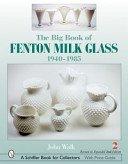 The big book of Fenton milk glass, 1940-1985 / John Walk.