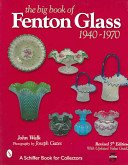 The big book of Fenton Glass, 1940-1970 / John Walk; photography by Joseph Gates.