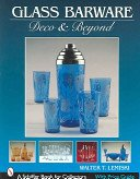 Glass barware: deco & beyond / Walter T. Lemiski.
