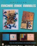 American machine-made marbles: marble bags, boxes and history / Dean Six, Susie Metzler, and Michael Johnson.