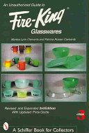 An unauthorized guide to Fire-King glasswares / Monica Lynn Clements, Patricia Rosser Clements.