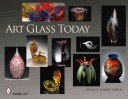 Art glass today / Jeffrey B. Snyder, editor.