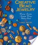 Creative bead jewelry: weaving, looming, stringing, wiring, making beads / Carol Taylor.